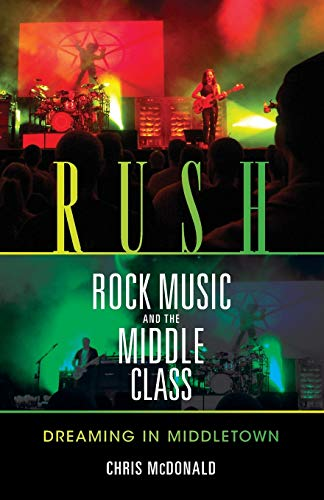 9780253221490: Rush, Rock Music, and the Middle Class: Dreaming in Middletown (Profiles in Popular Music)