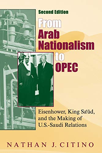 9780253222206: From Arab Nationalism to OPEC, second edition: Eisenhower, King Sa'ud, and the Making of U.S.-Saudi Relations (Indiana Series in Middle East Studies)