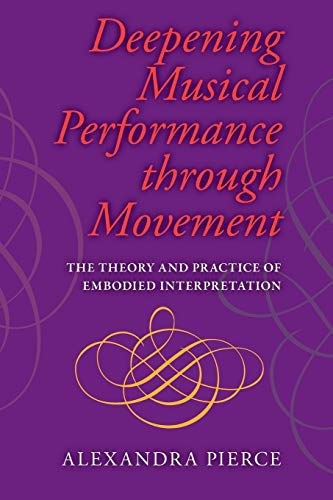 9780253222237: Deepening Musical Performance through Movement: The Theory and Practice of Embodied Interpretation (Musical Meaning and Interpretation)