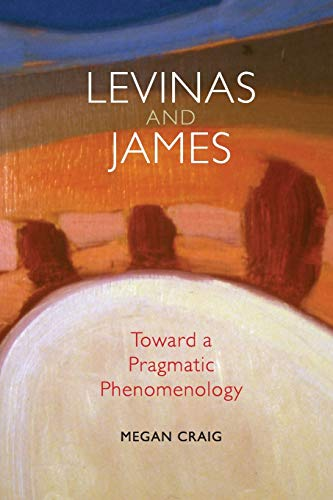 9780253222381: Levinas and James: Toward a Pragmatic Phenomenology (American Philosophy)