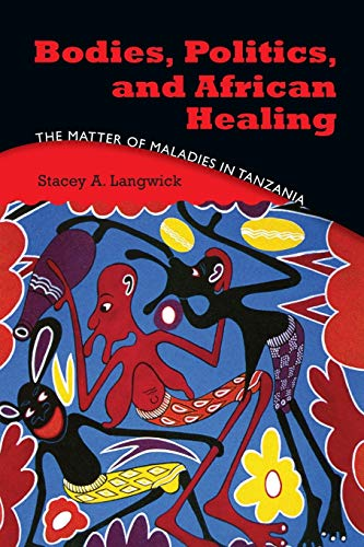 9780253222459: Bodies, Politics, and African Healing: The Matter of Maladies in Tanzania