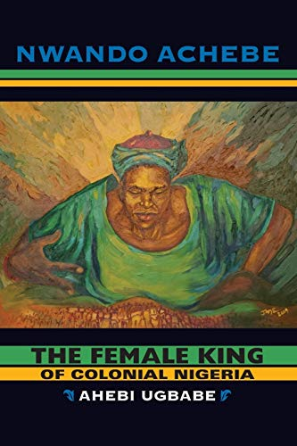 9780253222480: The Female King of Colonial Nigeria: Ahebi Ugbabe