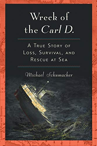 Wreck of the Carl D.: A True Story of Loss, Survival, and Rescue at Sea (0253222583) by Michael Schumacher