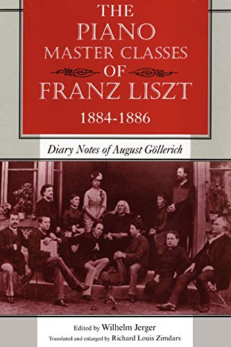 9780253222732: The Piano Master Classes of Franz Liszt, 1884–1886: Diary Notes of August Göllerich