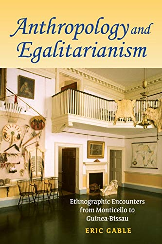 9780253222756: Anthropology and Egalitarianism: Ethnographic Encounters from Monticello to Guinea-Bissau