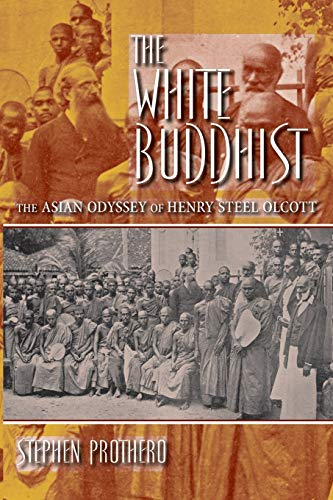 The White Buddhist: The Asian Odyssey of Henry Steel Olcott (Religion in North America) (0253222761) by Stephen Prothero