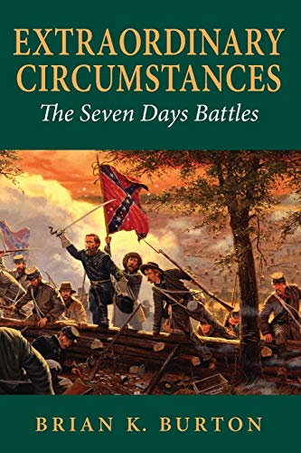 Extraordinary Circumstances: The Seven Days Battles: Brian K. Burton