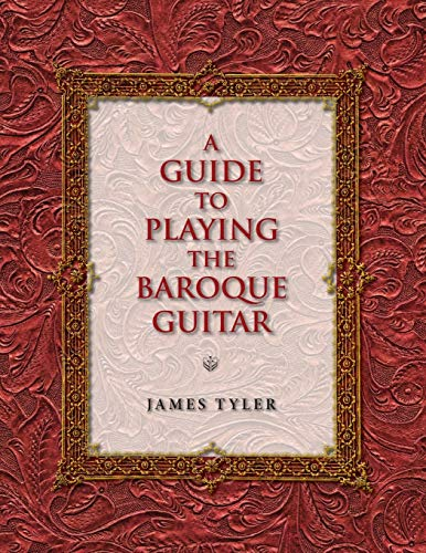 A Guide to Playing the Baroque Guitar (Publications of the Early Music Institute): James Tyler