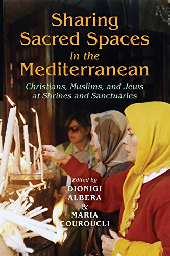 9780253223173: Sharing Sacred Spaces in the Mediterranean: Christians, Muslims, and Jews at Shrines and Sanctuaries (New Anthropologies of Europe)
