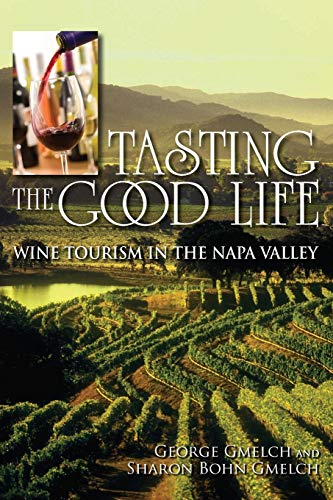 9780253223272: Tasting the Good Life: Wine Tourism in the Napa Valley