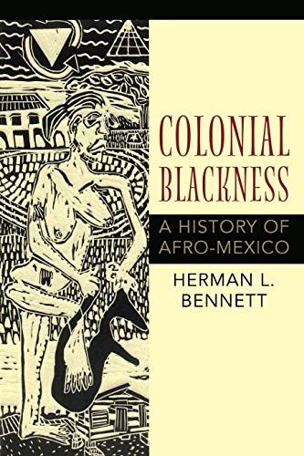 Colonial Blackness: A History of Afro-Mexico (Blacks in the Diaspora): Herman L. Bennett