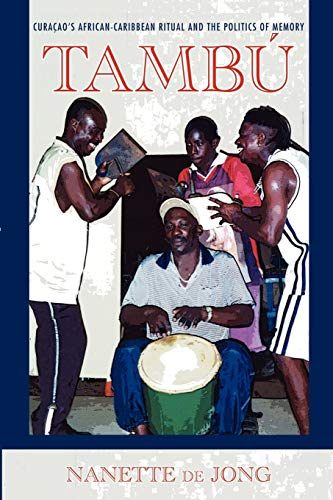 Tambú: Tambú: Curaçao's African-Caribbean Ritual and the Politics of Memory (Ethnomusicology ...