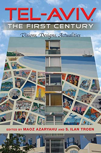 9780253223579: Tel-Aviv, the First Century: Visions, Designs, Actualities (An Israel Studies Book)