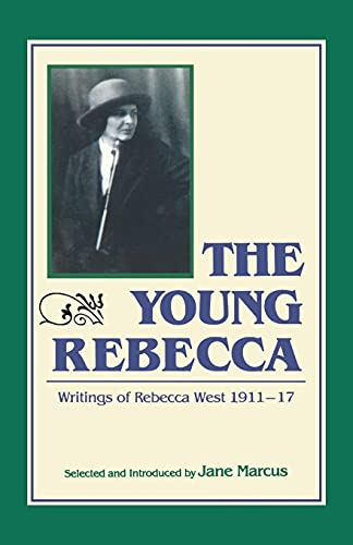 The Young Rebecca: Writings of Rebecca West, 1911-1917