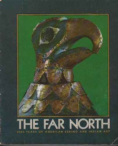 The Far North: 2000 Years of American Eskimo and Indian Art