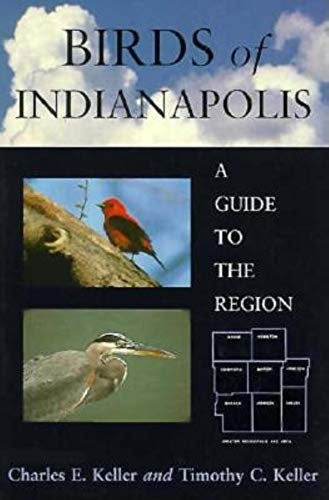 Birds of Indianapolis: A Guide to the: Keller, Charles E,