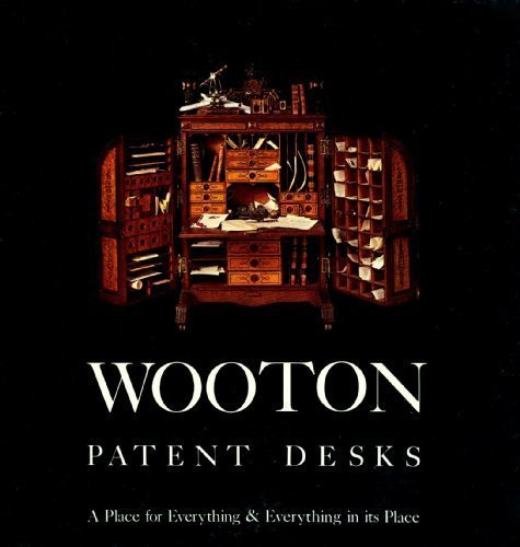 Wooton Patent Desks: A Place for Everything and Everything in Its Place: Driesbach, Janice, ...
