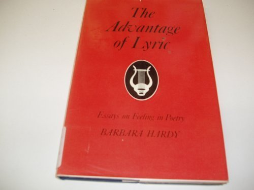 The Advantage of Lyric: Essays on Feeling in Poetry: Hardy, Barbara