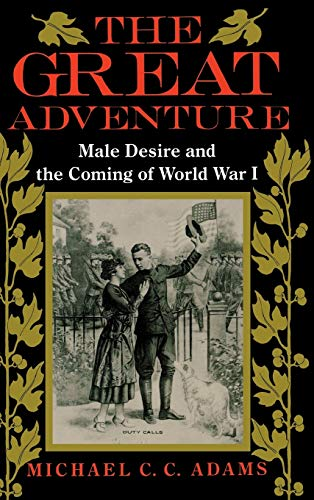 The Great Adventure: Male Desire and the Coming of World War I (Hardback): Michael Adams
