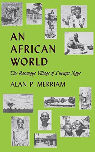 An African World: The Basongye Village of Lupupa Ngye: Merrian, Alan P.