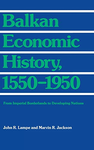 9780253303684: Balkan Economic History, 1550-1950: From Imperial Borderlands to Developing Nations