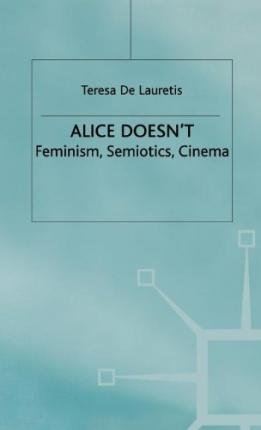 9780253304674: Alice Doesn't: Feminism, Semiotics, Cinema