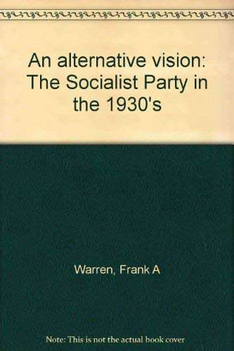 9780253305206: An alternative vision: The Socialist Party in the 1930's