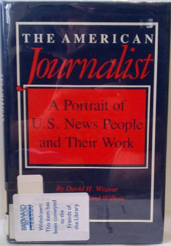 The American journalist: A portrait of U.S. news people and their work: Weaver, David H
