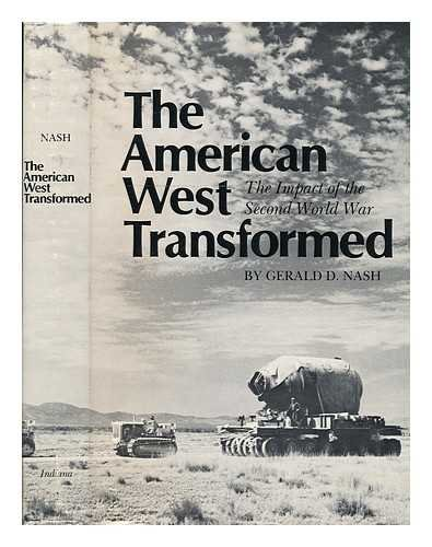 American West Transformed: The Impact of the Second World War: Nash, Gerald D.