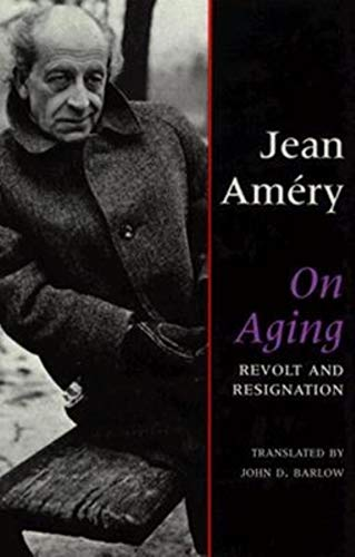 On Aging: Revolt and Resignation: Amery, Jean