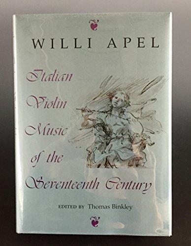 ITALIAN VIOLINE MUSIC OF THE SEVENTEENTH CENTURY.: Apel, Willi.