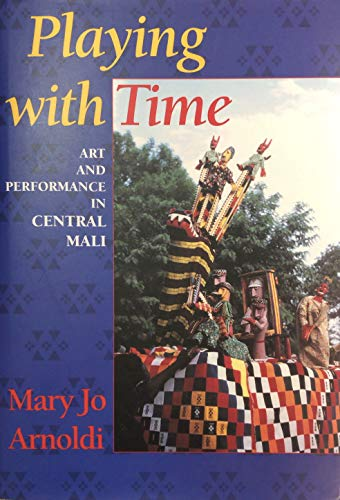 9780253309006: Playing with Time: Art and Performance in Central Mali (Traditional Arts of Africa)
