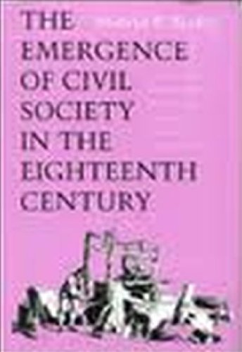 The Emergence of Civil Society in the Eighteenth Century: A Privileged Moment in the History of E...
