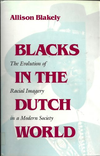 9780253311917: Blacks in the Dutch World: The Evolution of Racial Imagery in a Modern