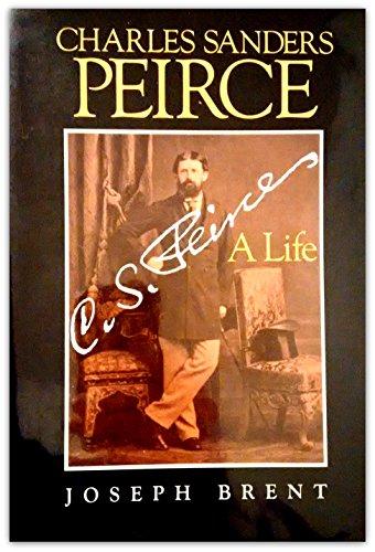9780253312679: Charles Sanders Peirce: A Life