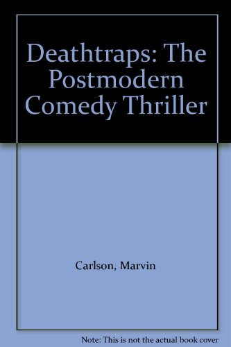 Deathtraps: The Postmodern Comedy Thriller: Carlson, Marvin