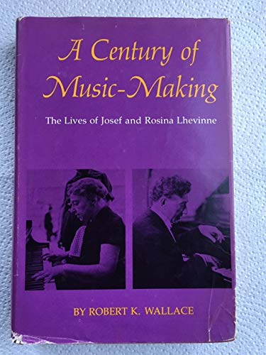 9780253313300: A Century of Music-Making: The Lives of Josef and Rosina Lhevinne