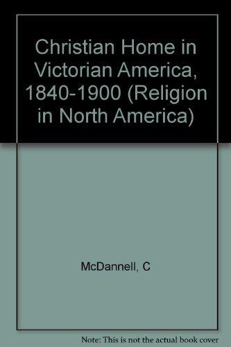 9780253313768: The Christian Home in Victorian America, 1840-1900 (Religion in North America)