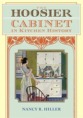 The Hoosier Cabinet in Kitchen History (Hardback: Hiller, Nancy R.