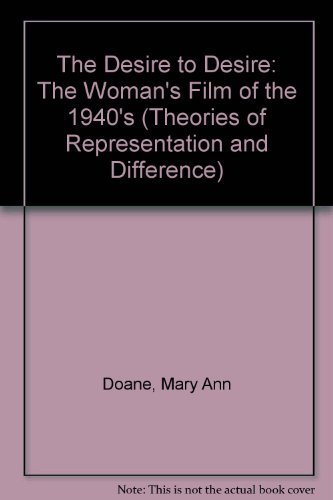 9780253316820: The Desire to Desire: The Woman's Film of the 1940's (Theories of Representation and Difference)