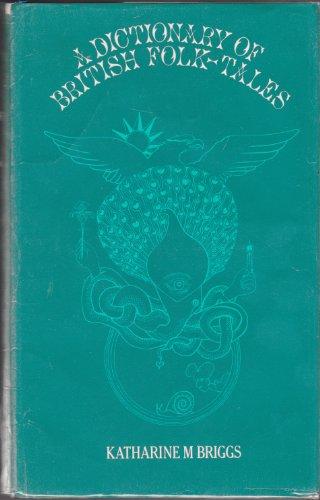 A Dictionary of British Folk-Tales Part B Folk Legends Volume I: Katharine M.Briggs