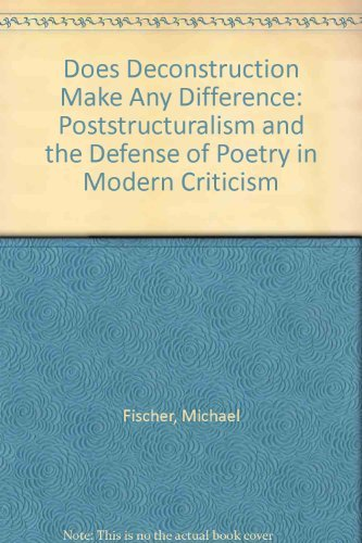 Does Deconstruction Make Any Difference: Poststructuralism and the Defense of Poetry in Modern ...