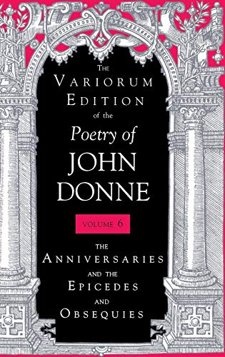 9780253318114: The Variorum Edition of the Poetry of John Donne: The Holy Sonnets: The Anniversaries and the Epicedes and Obsequies v. 6
