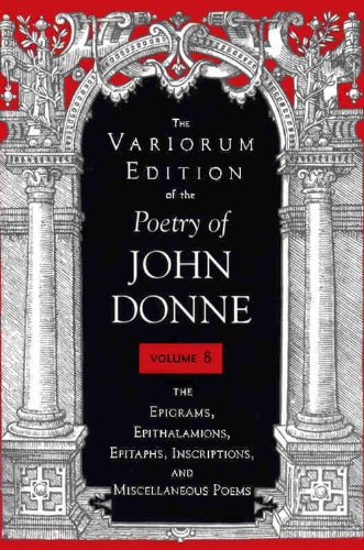 9780253318121: The Variorum Edition of the Poetry of John Donne, Vol. 8: The Epigrams, Epithalamions, Epitaphs, Inscriptions, and Miscellaneious Poems (Volume 8)