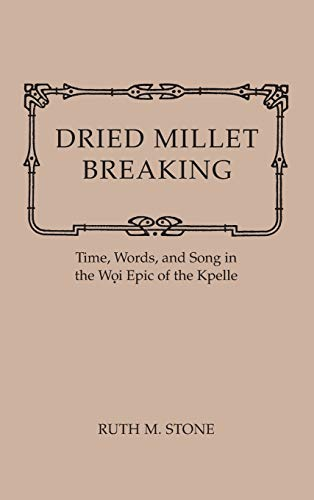 DRIED MILLET BREAKING: TIME, WORDS, AND SONG IN THE WOI EPIC OF THE KPELLE