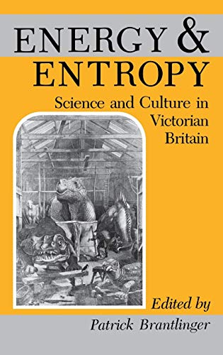 Energy & Entropy: Science and Culture in Victorian Britain: Essays from Victorian Studies: ...