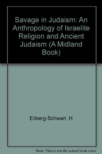 9780253319463: The Savage in Judaism: An Anthropology of Israelite Religion and Ancient Judaism (A Midland Book)