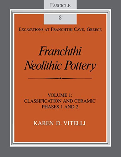Franchthi Neolithic Pottery, Volume 1. Classification and Ceramic Phases 1 and 2. [Excavations at ...