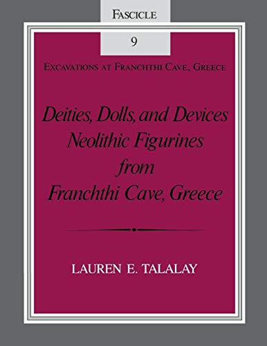 Deities, Dolls, and Devices: Neolithic Figurines from the Franchthi Cave, Greece.: Talalay, Lauren ...