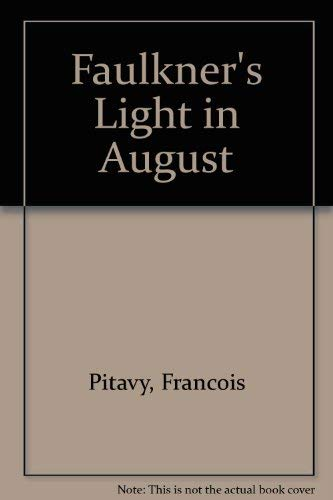 "Faulkner's ""Light in August"" by Francois Pitavy: Pitavy, Francois & G.E. Cook"